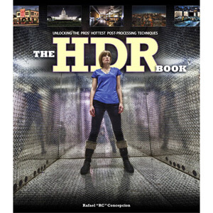 The HDR Book:Unlocking the Pros'Hottest Post-Processing Techniques