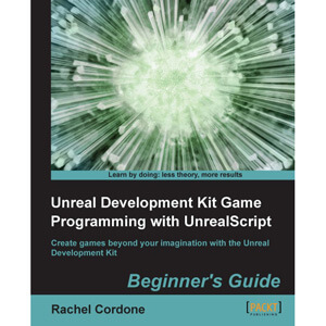Unreal Development Kit Game Programming with UnrealScript Beginners Guide