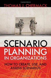 Scenario Planning in Organizations:How to Create, Use, and Assess Scenarios