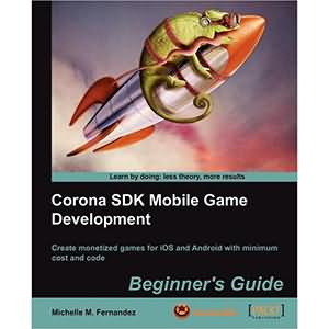 Corona SDK Mobile Game Development:Beginner's Guide