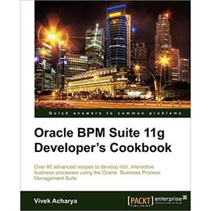 Oracle BPM Suite 11g Developer's Cookbook