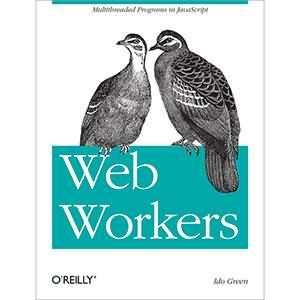 Web Workers:Multithreaded Programs in JavaScript