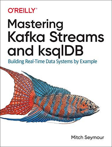 Mastering Kafka Streams and ksqlDB