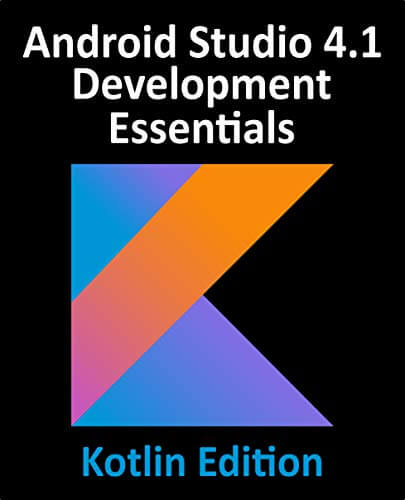 Android Studio 4.1 Development Essentials – Kotlin Edition