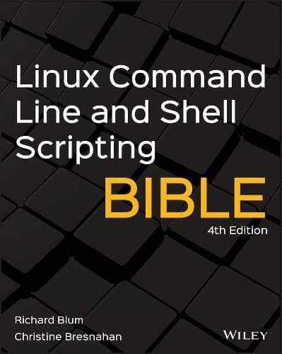 Linux Command Line and Shell Scripting Bible, 4th Edition
