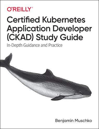 Certified Kubernetes Application Developer (CKAD) Study Guide
