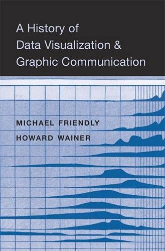 A History of Data Visualization and Graphic Communication